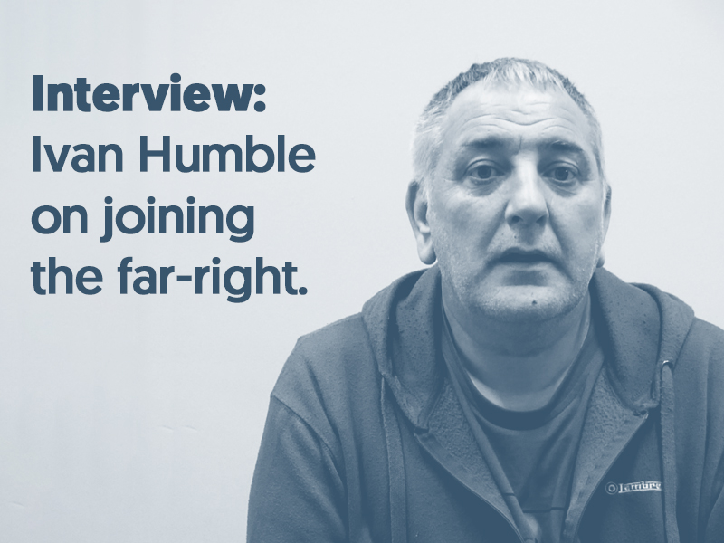 Photograph of Ivan Humble with text saying Interview: Ivan Humble on joining far-right.